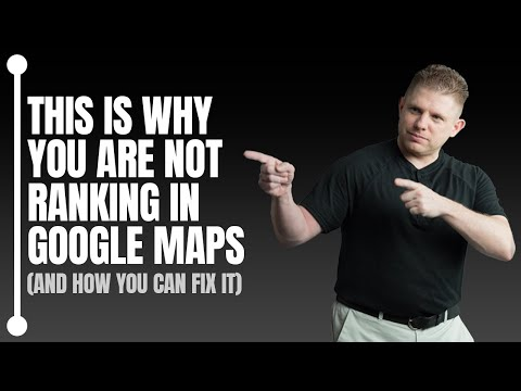 This Is Why You Are Not Ranking In Google Maps (And How You Can Fix It)