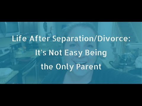 Life After Divorce/Separation: It's Not Easy Being the Only Parent