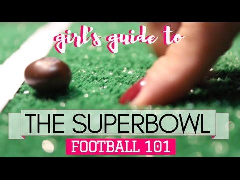 Girl's Guide to THE SUPERBOWL | Part 2: Football 101