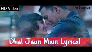 Dhal Jaun Main - Full Lyrical | Rustom | Akshay Kumar & Ileana D