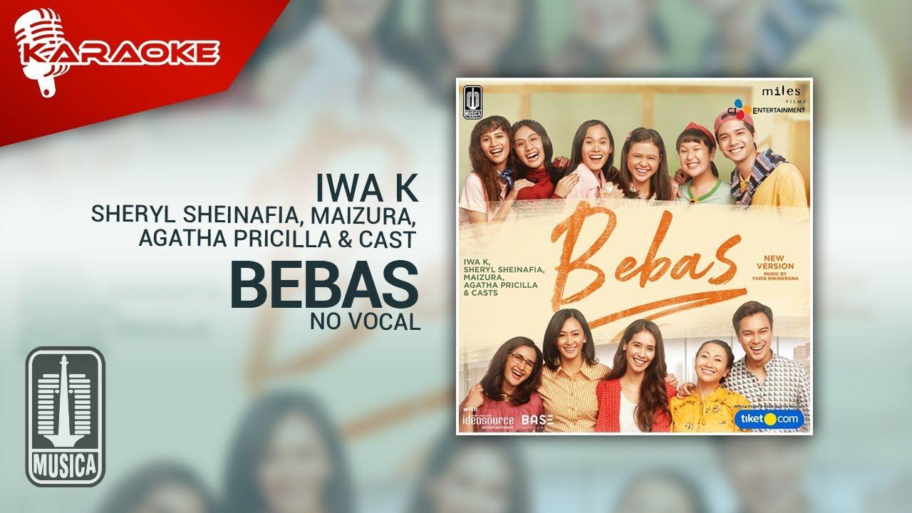 Download Iwa K, Sheryl Sheinafia, Maizura, Agatha Pricilla & Cast - Bebas (New Version) | No Vocal MP3 Gratis