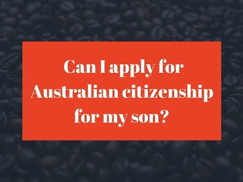 Australian Citizenship By Descent - Can I apply for Australian citizenship for my son?