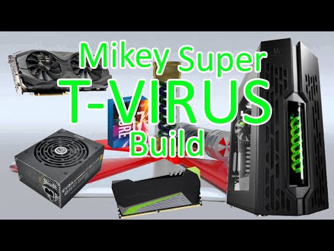 The Mikey Super T-Virus Computer Build