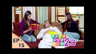 Main Aur Tum 2. 0 Episode 15 - 9th Dec 2017 - ARY Digital Drama