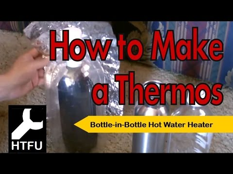 How to Make a Thermos: A Bottle in Bottle Solar Water Heater & Insulated Hot Water Bottle w/ Bottles