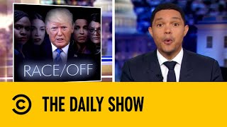 """Chaos Over Donald Trump's """"Racist"""" Tweet Continues   The Daily Show with Trevor Noah"""