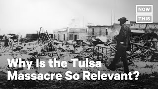 Why Is the Tulsa Massacre So Relevant? | NowThis