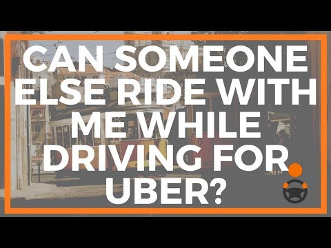 Can Someone Else Ride With Me While Driving For Uber?
