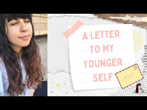 A Letter To My Younger Self | Birthday Special