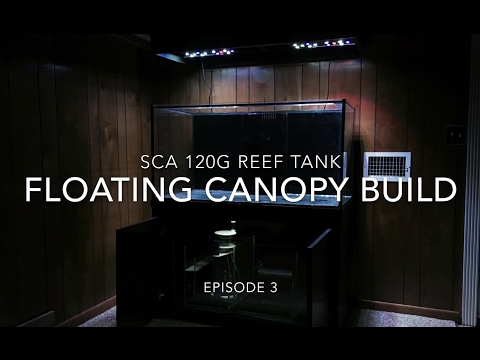 SCA 120 Gallon Reef Tank | Ep.3 | Floating Canopy Build