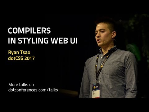 dotCSS 2017 - Ryan Tsao - Compilers in styling web UI