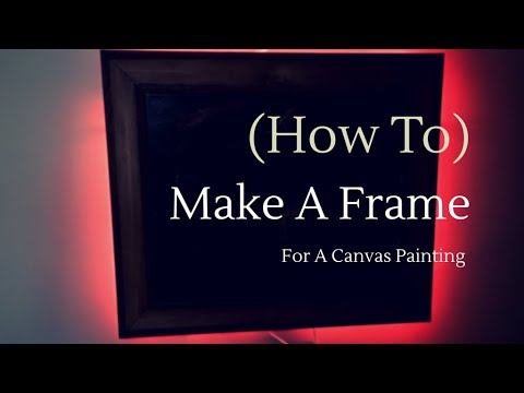 (How To) Make A Picture Frame For A Canvas Painting