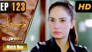 Pakistani Drama   Nawabzadiyan - Episode 123   Express TV Dramas   Fazyla Lashari, Rizwan