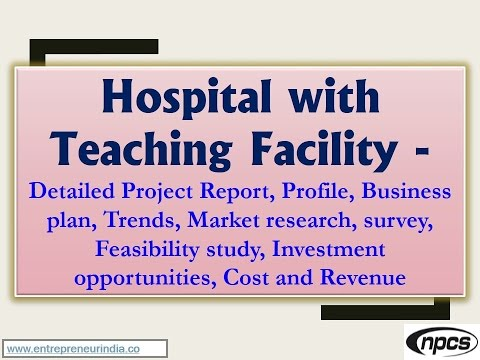 Hospital with Teaching Facility-Detailed Project Report,Market research,Investment opportunities