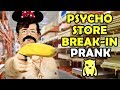 Psycho Store Break In Prank Ownage Pranks