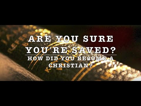 Are you SURE you're SAVED? How to BECOME a CHRISTIAN