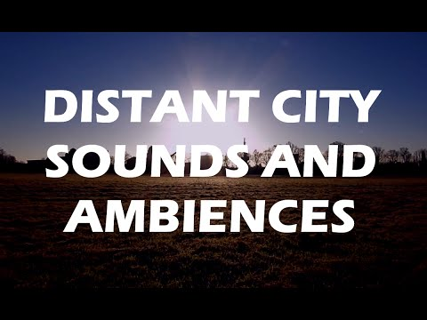 Distant City - Great Ambience Sounds From The City