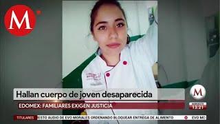Hallan el cuerpo sin vida de joven desaparecida en Edomex