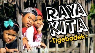 RAYA KITA - Tigebadek [Official Music Video]