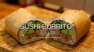 How To Make A Sushi Burrito Ed G Food