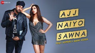 Ajj Naiyo Sawna - Official Music Video | Sophie and Manj Musik