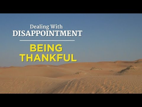 Dealing With Disappointment: Being Thankful