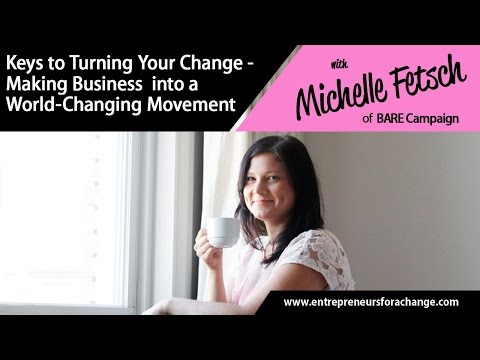 Michelle Fetsch, Bare Campaign - Turn Your Change-Making Business into a World-Changing Movement