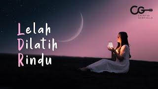 Chintya Gabriella - LELAH DILATIH RINDU (Official Music Video + Lyric)