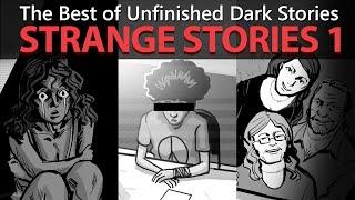 The Best of Unfinished Dark Stories   Strange Stories 1  