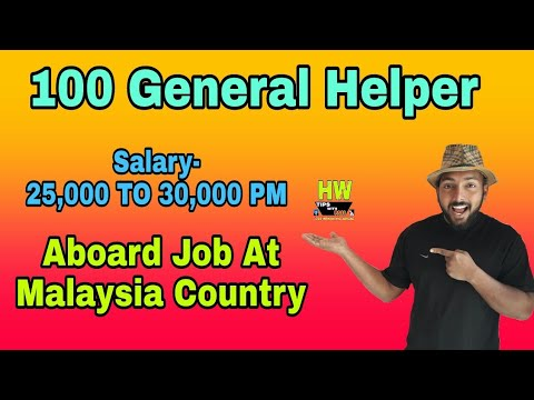 Abroad Job At Malaysia Country, 100 General Helper Post, Salary 25,000 To 30,000 PM