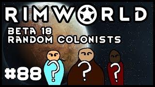 Rimworld Beta 18 Random Colonists Episode 88