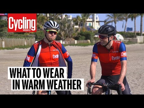 What to wear in warm weather | Cycling Weekly