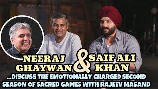 Saif Ali Khan & Neeraj Ghaywan with Rajeev Masand I Sacred Games Season 2
