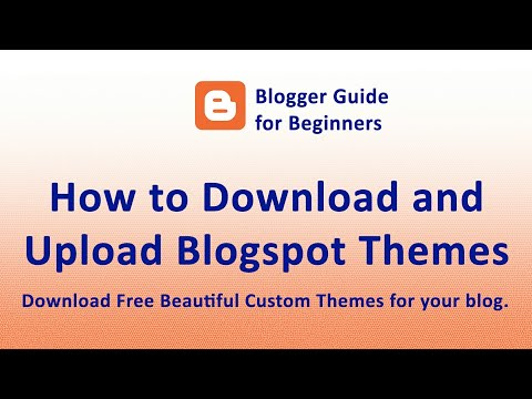 How to Download and Upload  Blogger template (custom theme) - Blogger Guide for Beginners