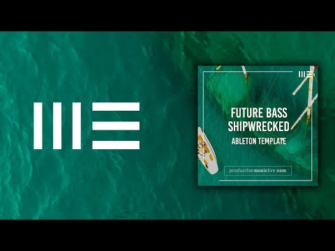 Shipwrecked - Future Bass Ableton Template Playback  | Xfer Serum