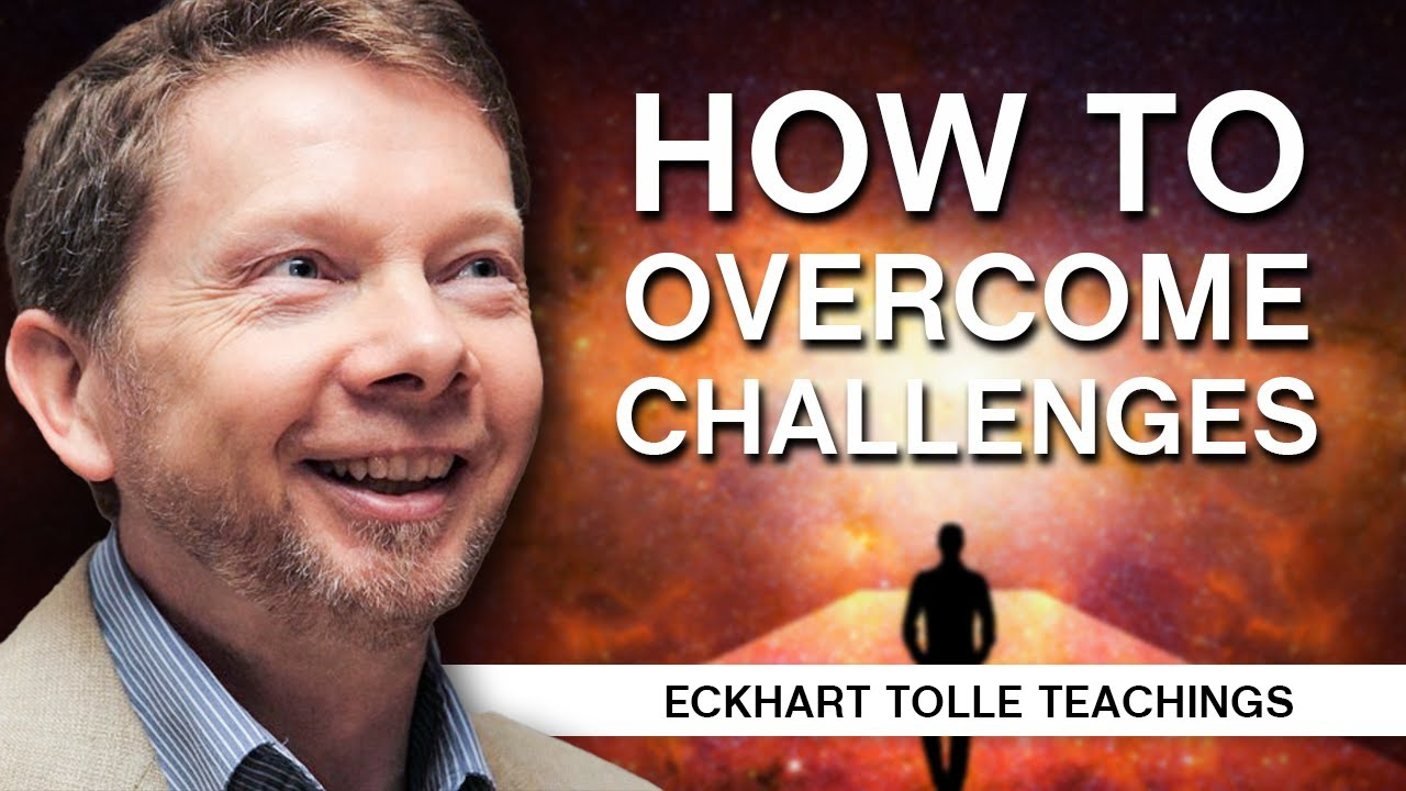 How to Face and Overcome Challenges | Eckhart Tolle Teachings