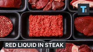your steak isnt leaking blood heres what that red liquid really is