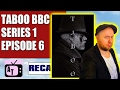 Taboo BBC/FX Series 1 Episode 6 Review 7.5/10 | Aerial Telly #111