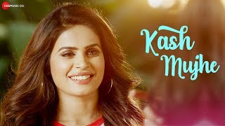 Kash Mujhe - Official Music Video | Shubhra Ghosh & Anuj Saini | Adrita Jhinuk