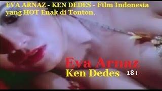 EVA ARNAZ - KEN DEDES - Film Indonesia yang HOT Enak di Tonton.
