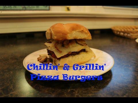 Chillin' and Grillin' - Pizza Burgers