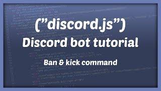 Discord js Bot Development - Kick and Ban Command - Episode