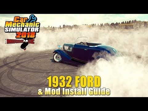 Car Mechanic Simulator 2018 | How To Install Mods and The 1932 Ford pt2
