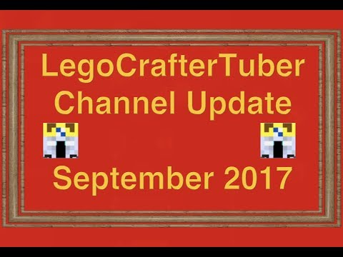 LegoCrafterTuber Update Video - September 2017