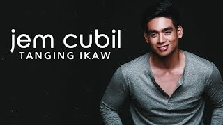 Jem Cubil — Tanging Ikaw [Official Lyric Video]
