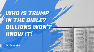 Who is Trump in the Bible? BILLIONS Won