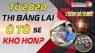 Từ Năm 2020 Thi Bằng Lái Xe Ô Tô Sẽ Khó Hơn Như Thế Nào? | LuatVietnam