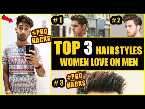 Top 3 Hairstyles Women Love on Men | Pro Hairstyle Hacks | 3 Sexiest Men's Hairstyles Of 2018