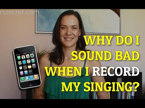 Why Do I Sound Bad When I Record My Singing?