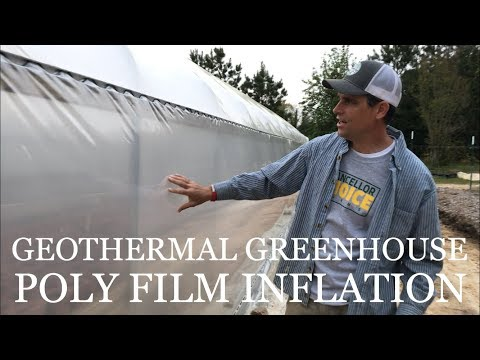 DIY Geothermal Greenhouse Pt 10: POLY FILM INFLATION